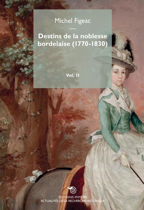 Destins de la noblesse bordelaise, 1770-1830 Vol.2